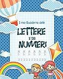 Il mio Quaderno delle lettere e dei numeri: imparare a scrivere - lettere e numeri...