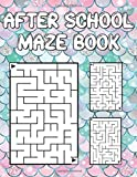 After School Maze Book: A Fun Kids Challenging Activity Book For Students Ages 6-8...