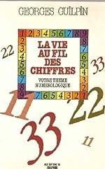 LA VIE AU FIL DES CHIFFRES. Votre thème numérologique, 4ème édition de Georges Guilpin