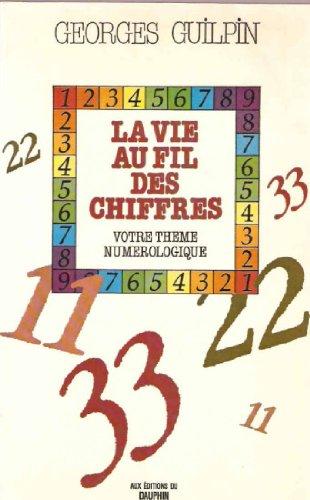 LA VIE AU FIL DES CHIFFRES. Votre thème numérologique, 4ème édition