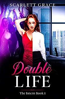 Double Life : The Intern Book 1 by [Scarlett Grace]