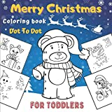 Merry Christmas Coloring book Dot To Dot For Toddlers: Christmas Dot To Dot and Coloring Book for Kids | Connect The Dots Book For Kids | Christmas ... And Pencil Handling For Girls And Boys.