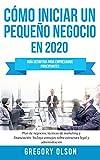 Cómo iniciar un pequeño negocio #2020: Guía Definitiva para Empresarios Principiantes - Plan de Negocios, técnicas de marketing y financiación. Incluye ... sobre estructura legal y administración