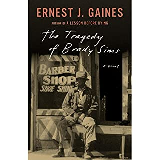 The Tragedy of Brady Sims                   By:                                                                                                                                 Ernest J. Gaines                               Narrated by:                                                                                                                                 JD Jackson,                                                                                        Danny Campbell                      Length: 2 hrs and 52 mins     15 ratings     Overall 4.1