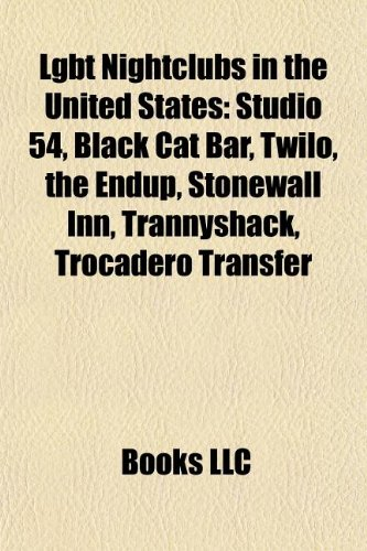 Lgbt Nightclubs in the United States: Studio 54, Black Cat Bar, Twilo, the Endup, Stonewall Inn, Trannyshack, Trocadero Transfer