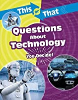 This or That Questions About Technology: You Decide! (This or That?: Science Edition)