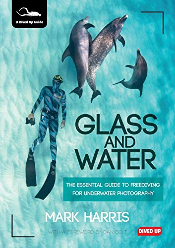 Glass and Water: The Essential Guide to Freediving for Underwater Photography