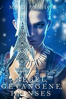 Rebel, Gevangene, Prinses (Over Kronen en Glorie—Boek 2) van [Morgan Rice]