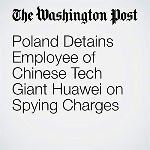 Poland Detains Employee of Chinese Tech Giant Huawei on Spying Charges audiobook cover art