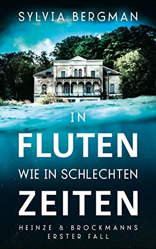 In Fluten wie in schlechten Zeiten: Heinze & Brockmanns erster Fall (Heinze & Brockmann Krimis 1)