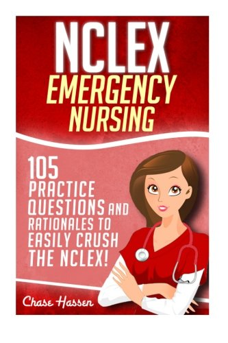 NCLEX: Emergency Nursing: 105 Practice Questions & Rationales to EASILY Crush the NCLEX Exam! (Nursi