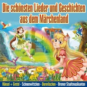 Die schönsten Lieder & Geschichten aus dem Märchenland