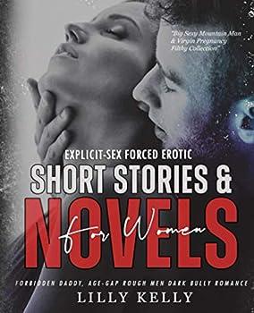 Explicit-Sex  Forced Erotic Short Stories for Women & Novel  Forbidden Daddy Age-Gap Rough Men Dark Bully Romance  Big Sexy Mountain Man & Virgin Pregnancy Filthy Collection