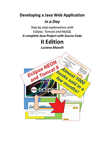 Developing a Java Web Application in a Day: Step by step explanations with Eclipse, Tomcat and MySQL - A complete Java Project with Source Code (Java Web Programming Book 2)
