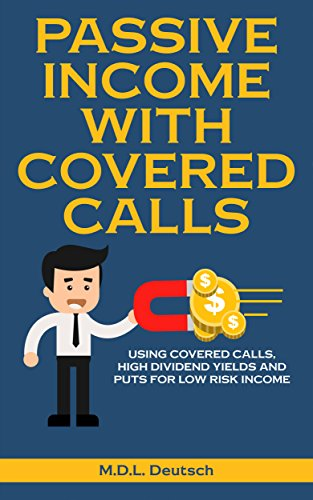 Passive Income With Covered Calls: Using Covered Calls, High Dividend Yields, and Puts for Low Risk Income (English Edition)