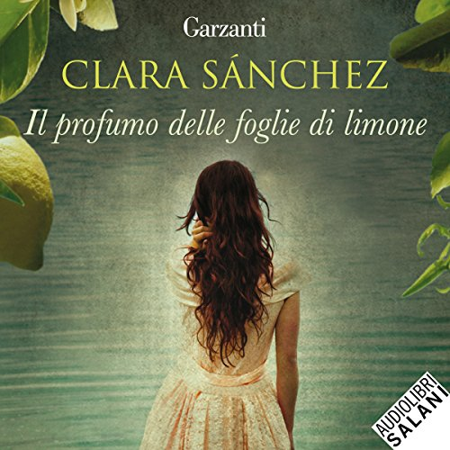 Il profumo delle foglie di limone                   By:                                                                                                                                 Clara Sanchez                               Narrated by:                                                                                                                                 Jenny De Cesarei,                                                                                        Riccardo Rovatti                      Length: 12 hrs and 39 mins     Not rated yet     Overall 0.0