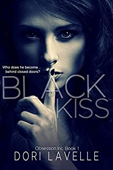 Black Kiss: A Dark Romantic Thriller (Obsession Inc. Book 1) by [Dori Lavelle]