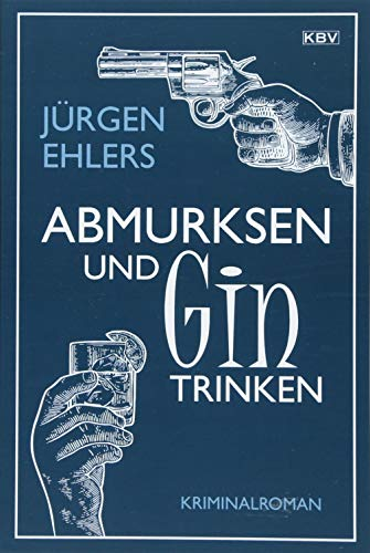 Abmurksen und Gin trinken: Kriminalroman (KBV-Krimi)
