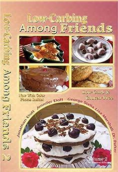 Low-Carbing Among Friends (Volume-2): Low-Carb, Keto, Sugar-free & Gluten-free Recipes by [Jennifer Eloff, George Stella, Lisa Marshall, Jonathan Eloff, Dr. Parker]