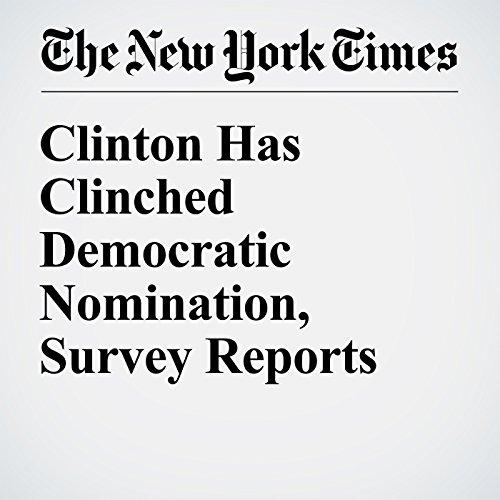 Clinton Has Clinched Democratic Nomination, Survey Reports cover art