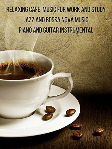 Relaxing Cafe Music For Work and Study  Jazz and Bossa Nova Music  Piano and Guitar Instrumental