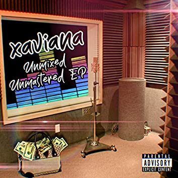 Unmixed Unmastered EP By: Xaviana