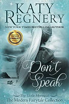 "Don't Speak: (inspired by ""The Little Mermaid"") (A Modern Fairytale) by [Katy Regnery]"