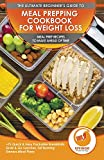 Meal Prepping Cookbook For Weight Loss: The Ultimate Beginners Guide To Meal Prep Recipes To Make Ahead Of Time - 75 Quick & Easy Packable Breakfasts, Grab & Go Lunches, Fat Burning Dinners Meal Plans
