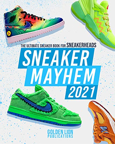 Sneaker Mayhem: The Ultimate Sneaker Book For Sneakerheads 2021 Edition (English Edition)