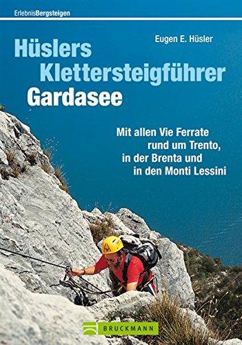 Hüslers Klettersteigführer Gardasee: Mit allen Vie Ferrate rund um Trento, in der Brenta und in den Monti Lessini (Erlebnis Bergsteigen)