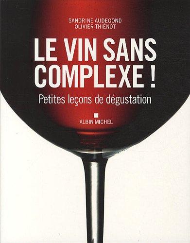 Le vin sans complexe ! : Petites leçons de dégustation (A.M. RESTO VIN)