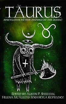 Taurus: Speculative Fiction Inspired by the Zodiac (The Zodiac Series) by [Aussie Speculative Fiction, Austin P. Sheehan, Alannah K. Pearson, Jenny Blackford, Zoey Xolton, Stephen Herczeg, Brianna Bullen, Nikky Lee, P.A. Mason, BG Hilton]