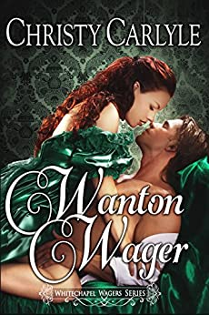 Wanton Wager: A Whitechapel Wagers Novella by [Christy Carlyle]