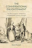 The Conversational Enlightenment: The Reconception of Rhetoric in Eighteenth-century Thought