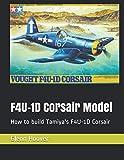 F4U-1D Corsair Model: How to build Tamiya's F4U-1D Corsair (A Glenn Hoover Model Build Instruction Series)