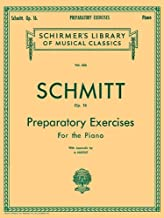Schmitt Op. 16: Preparatory Exercises For the Piano, with Appendix (Schirmer's Library of Musical Classics, Vol. 434)