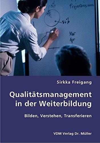 Qualitätsmanagement in der Weiterbildung: Bilden, Verstehen, Transferieren