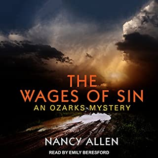 The Wages of Sin     Ozarks Mystery Series, Book 3              By:                                                                                                                                 Nancy Allen                               Narrated by:                                                                                                                                 Emily Beresford                      Length: 8 hrs     9 ratings     Overall 4.8