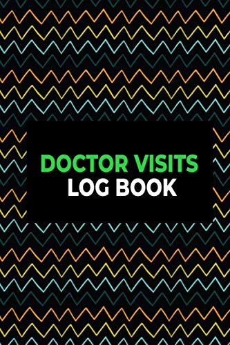 Doctor Visit Log Notebook Journal: WHAT DO I WANT TO SAY, FOLLOW UP APPOINTMENT Classy Modern Medical Health Care Log Book Journal resolution Monitor ... and all Health, 100 pages. (Health Log Books)