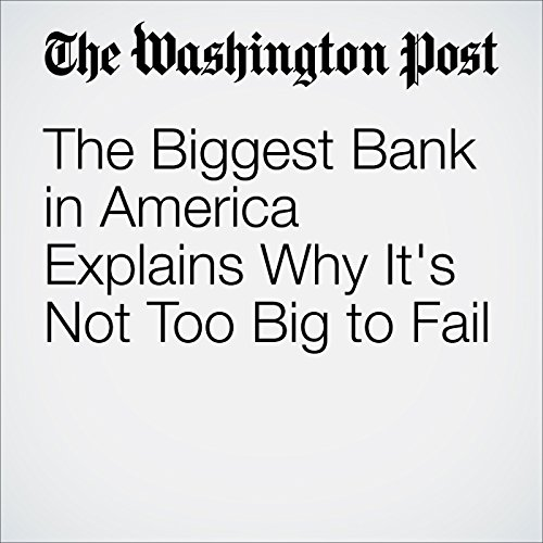 The Biggest Bank in America Explains Why It's Not Too Big to Fail audiobook cover art