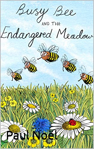 Busy Bee and the Endangered Meadow by [Paul Noël, Alice Wright]
