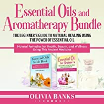 Essential Oils and Aromatherapy Bundle: The Beginner's Guide to Natural  Healing Using the Power of Essential Oil: Natural Remedies for Health,  Beauty,