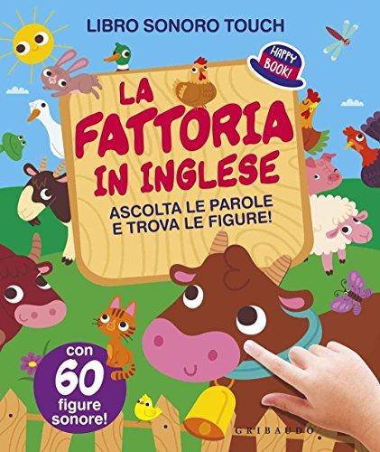 La fattoria in inglese. Ascolta le parole e trova le figure! Libro sonoro. Ediz. illustrata