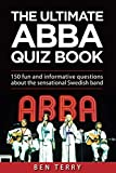 The ultimate ABBA quiz book: 150 fun and informative questions about the sensational Swedish band