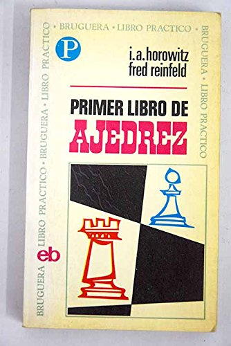 Primer libro de ajedrez. [Tapa blanda] by HOROWITZ, I. A. y Fred REINFELD.-