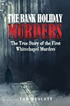 The Bank Holiday Murders: The True Story of the First Whitechapel Murders by Wescott, Tom (2013) Paperback