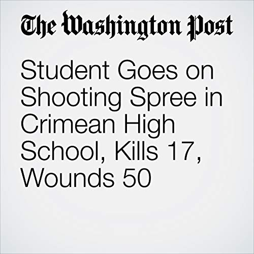 Student Goes on Shooting Spree in Crimean High School, Kills 17, Wounds 50 copertina