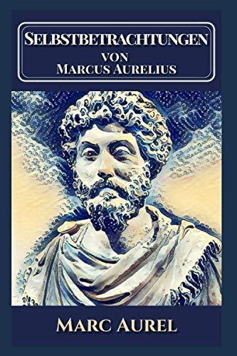 Selbstbetrachtungen von Marcus Aurelius