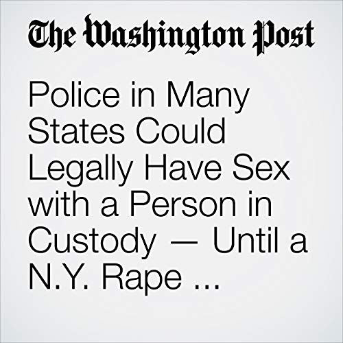 Police in Many States Could Legally Have Sex with a Person in Custody — Until a N.Y. Rape Allegation copertina