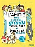 L'Amitié. Petits chagrins, grands bonheurs et fous rires assurés (Bulle d'air) (French Edition)